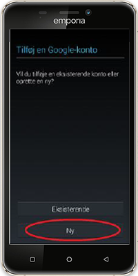"""a7f5f2a7 Trin 2. Tryk på """"Ny"""". Hvis du allerede har en gmail, så tryk i stedet på  """"eksisterende"""", og følg anvisningerne på skærmen."""